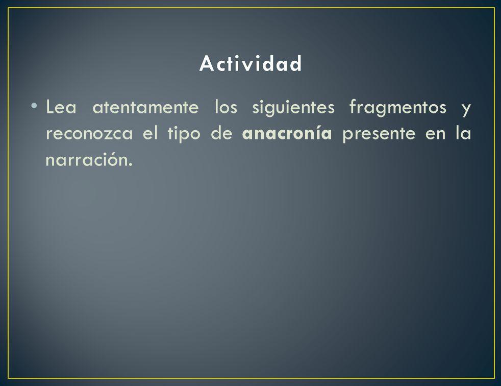 Actividad Lea atentamente los siguientes fragmentos y reconozca el tipo de anacronía presente en la narración.