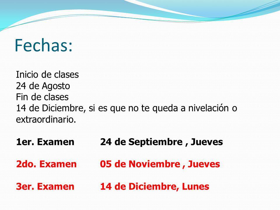 Fechas: Inicio de clases 24 de Agosto Fin de clases