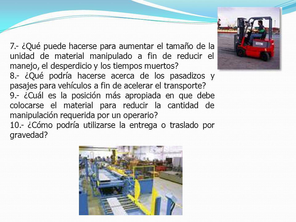 7.- ¿Qué puede hacerse para aumentar el tamaño de la unidad de material manipulado a fin de reducir el manejo, el desperdicio y los tiempos muertos