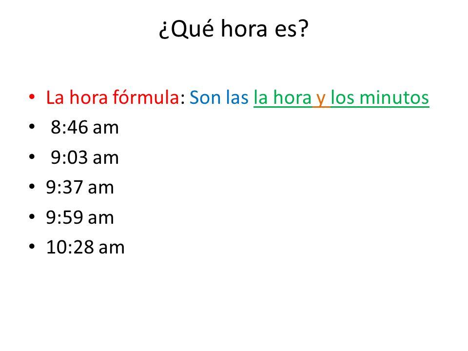 ¿Qué hora es La hora fórmula: Son las la hora y los minutos 8:46 am