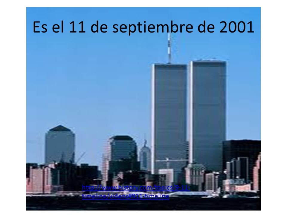 Es el 11 de septiembre de 2001 http://www.history.com/topics/9-11-timeline/videos#911-timeline