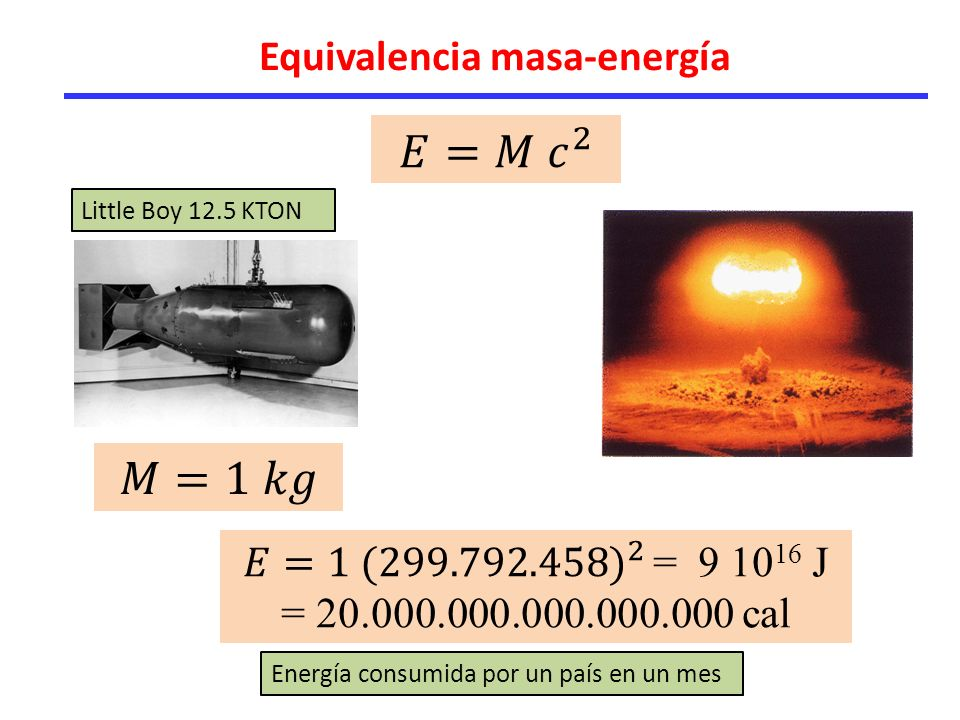 𝐸=𝑀 𝑐 2 𝑀=1 𝑘𝑔 Equivalencia masa-energía