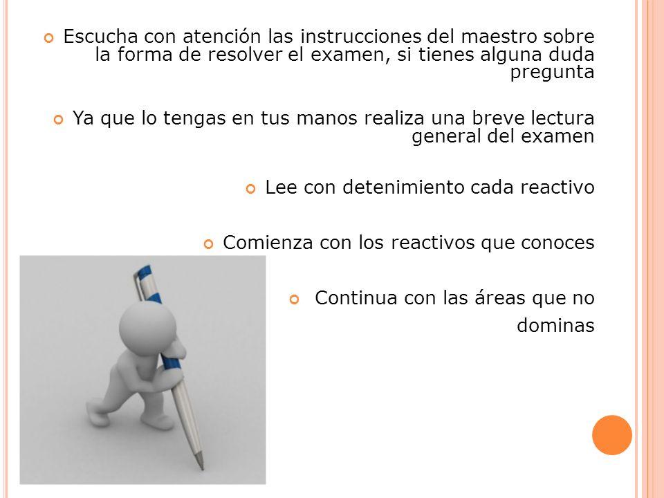 Escucha con atención las instrucciones del maestro sobre la forma de resolver el examen, si tienes alguna duda pregunta