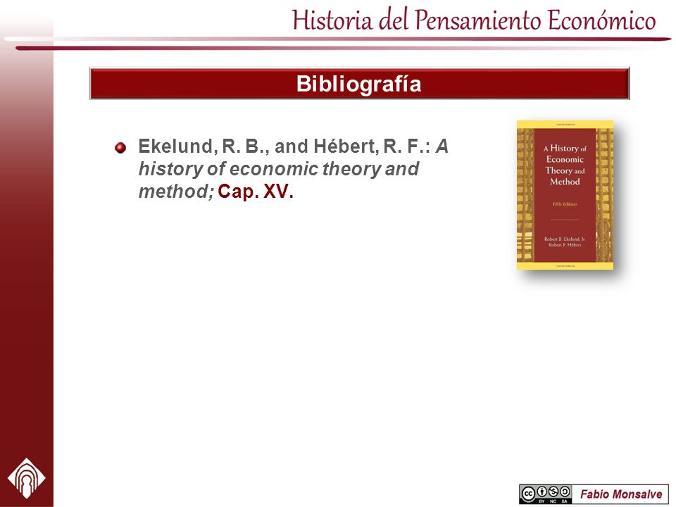 Bibliografía Ekelund, R. B., and Hébert, R. F.: A history of economic theory and method; Cap. XV.