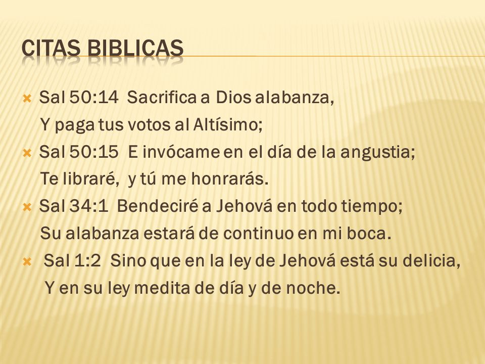 CITAS BIBLICAS Sal 50:14 Sacrifica a Dios alabanza,