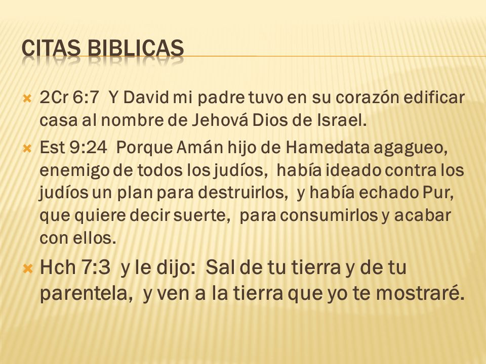 CITAS BIBLICAS 2Cr 6:7 Y David mi padre tuvo en su corazón edificar casa al nombre de Jehová Dios de Israel.