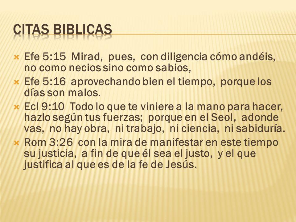 CITAS BIBLICAS Efe 5:15 Mirad, pues, con diligencia cómo andéis, no como necios sino como sabios,
