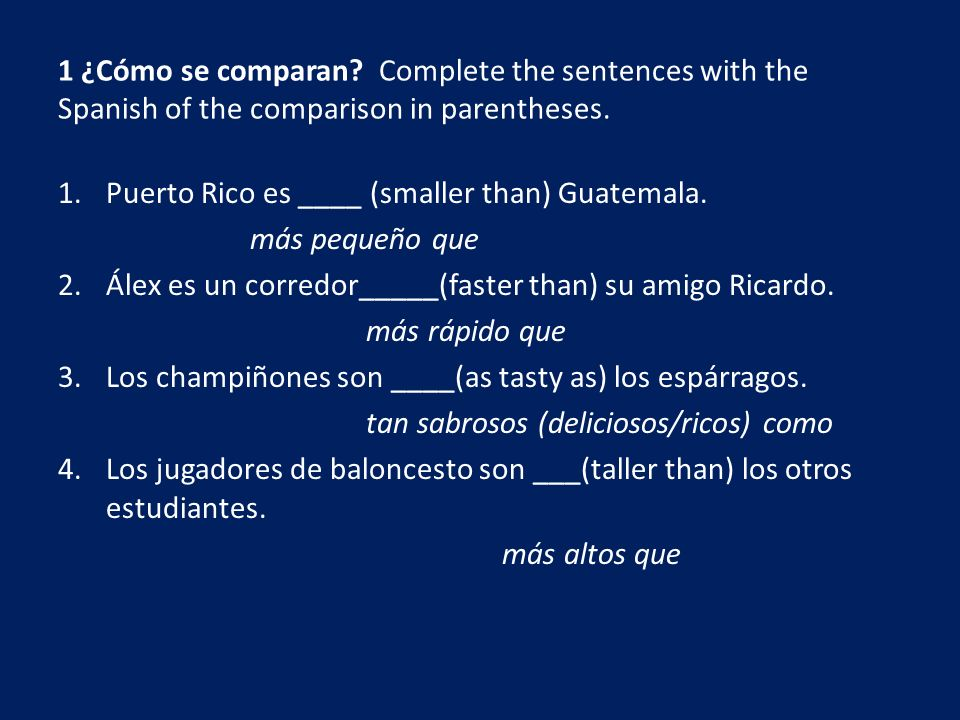 1 ¿Cómo se comparan Complete the sentences with the Spanish of the comparison in parentheses.