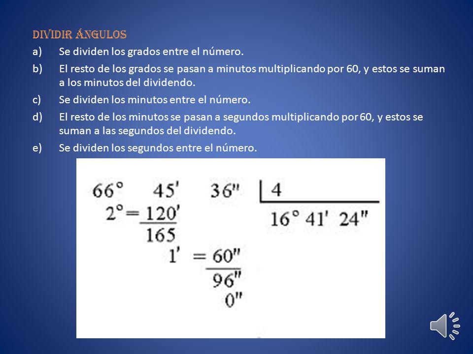Dividir ángulos Se dividen los grados entre el número.