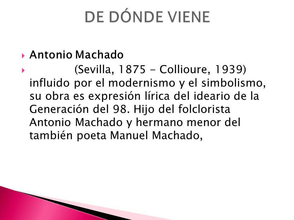 DE DÓNDE VIENE Antonio Machado
