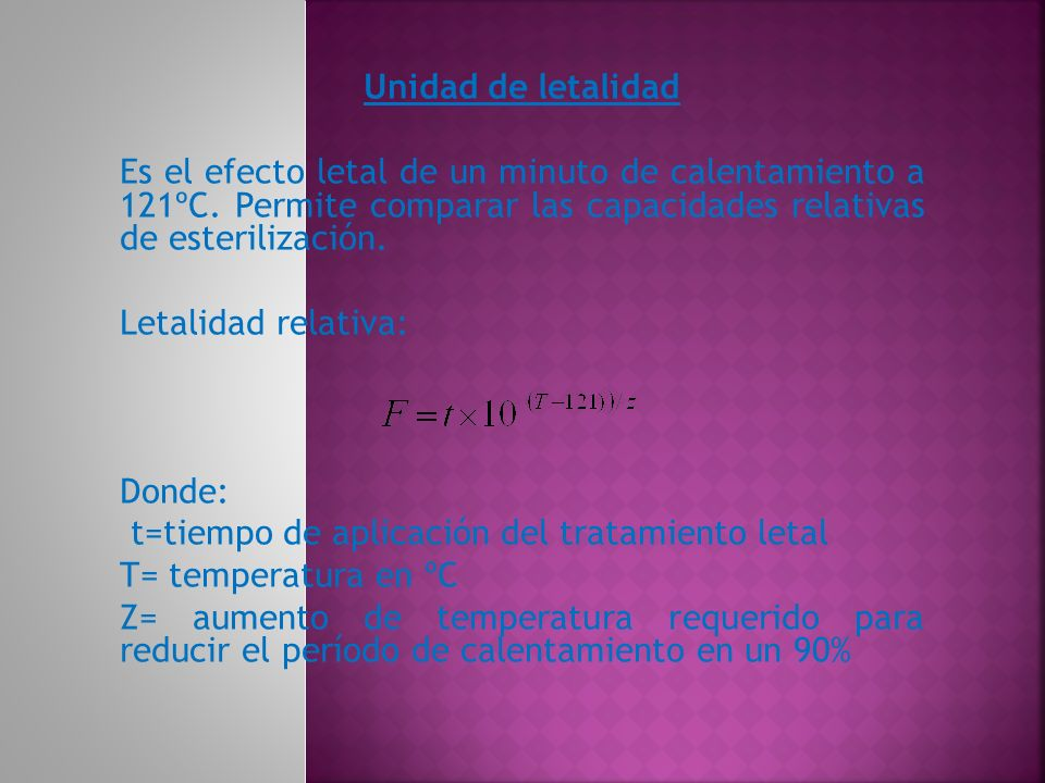 Unidad de letalidad Es el efecto letal de un minuto de calentamiento a 121ºC. Permite comparar las capacidades relativas de esterilización.