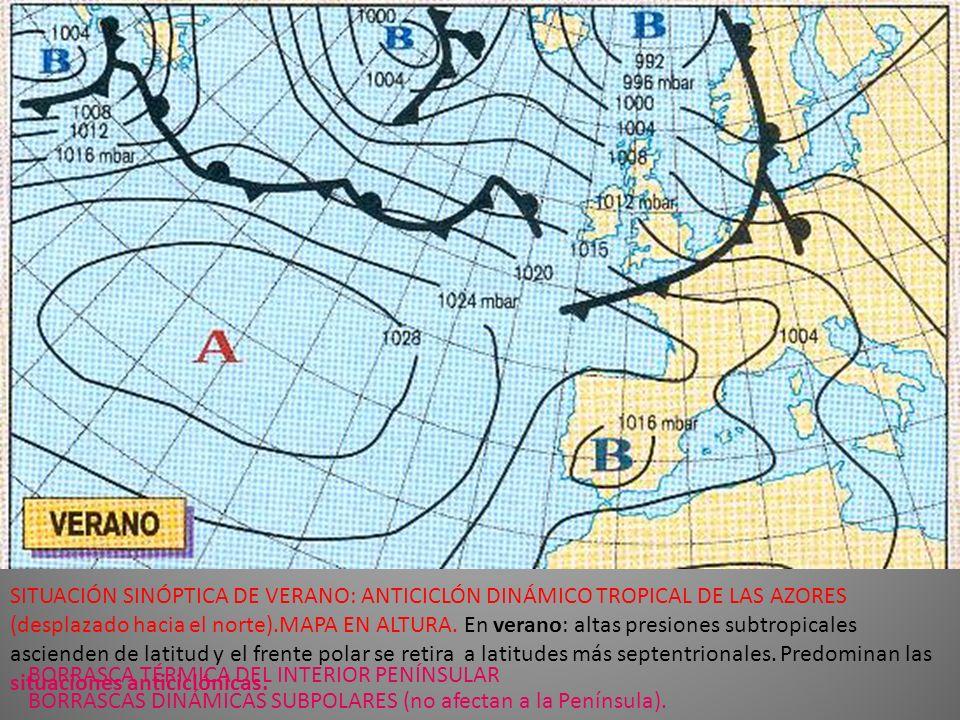 SITUACIÓN SINÓPTICA DE VERANO: ANTICICLÓN DINÁMICO TROPICAL DE LAS AZORES (desplazado hacia el norte).MAPA EN ALTURA. En verano: altas presiones subtropicales ascienden de latitud y el frente polar se retira a latitudes más septentrionales. Predominan las situaciones anticiclónicas.