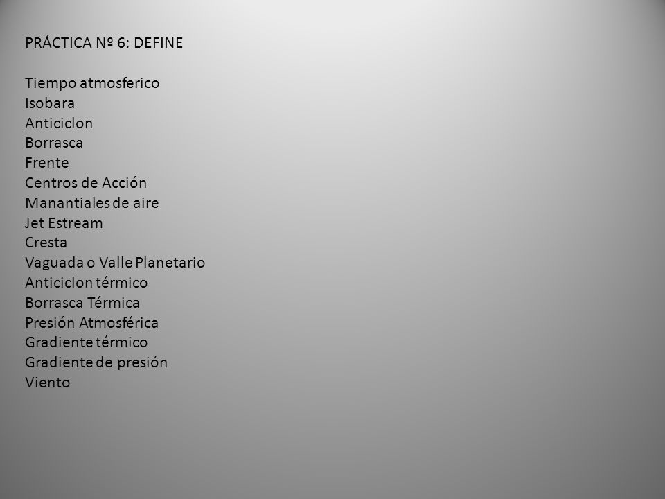 PRÁCTICA Nº 6: DEFINE Tiempo atmosferico. Isobara. Anticiclon. Borrasca. Frente. Centros de Acción.