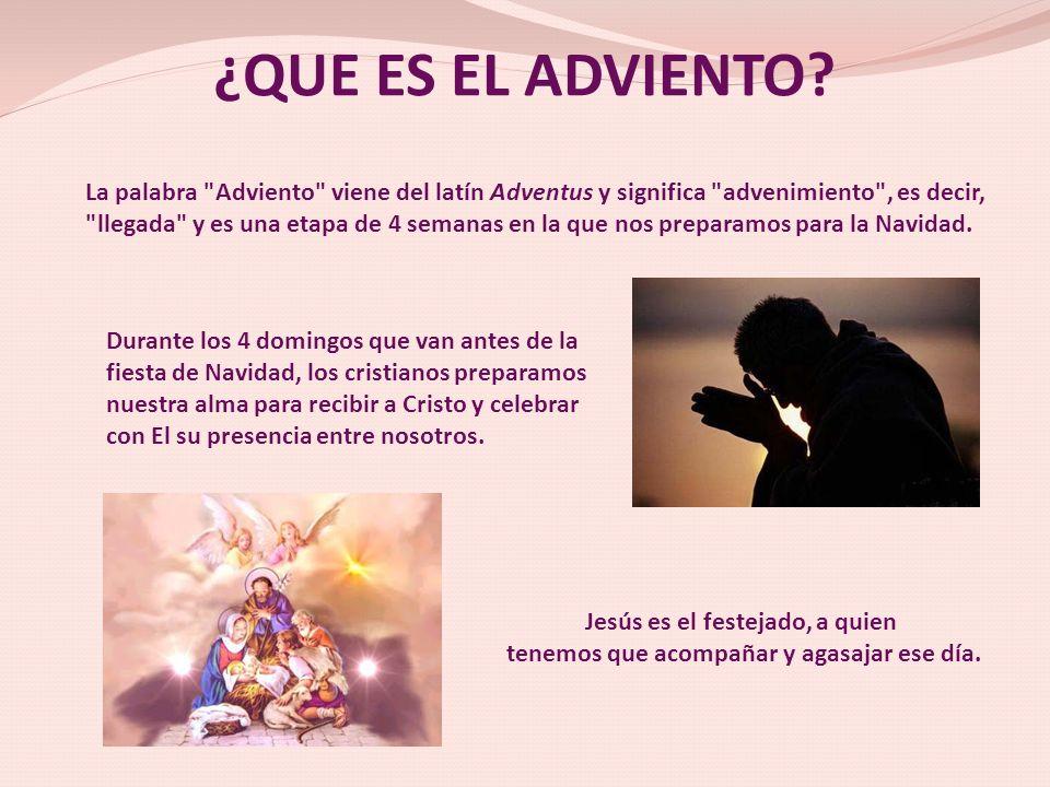¿QUE ES EL ADVIENTO La palabra Adviento viene del latín Adventus y significa advenimiento , es decir,
