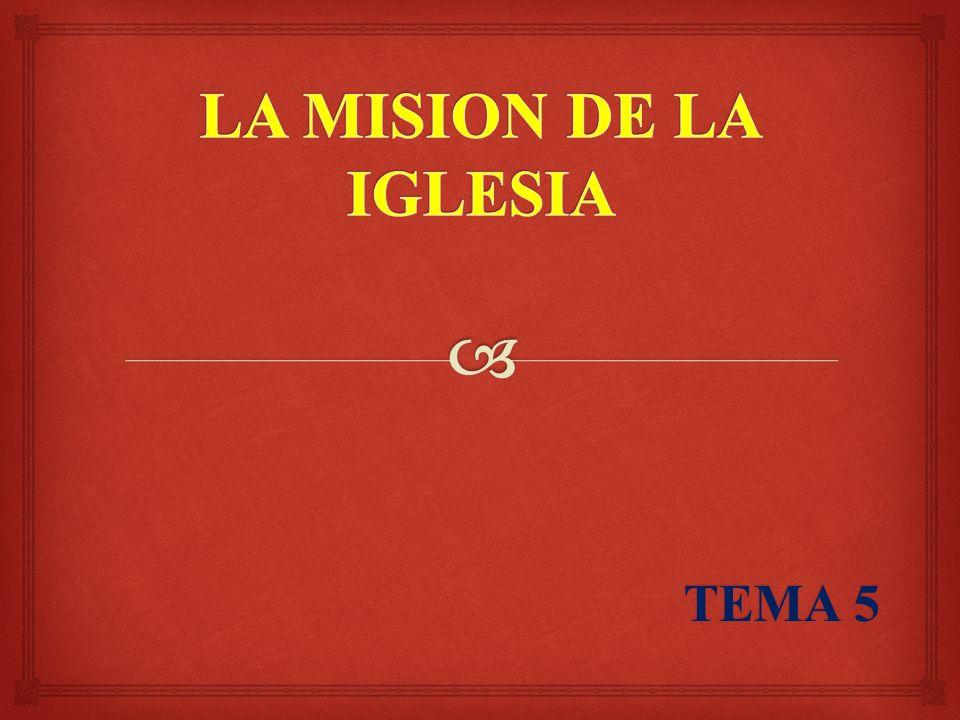 LA MISION DE LA IGLESIA TEMA 5