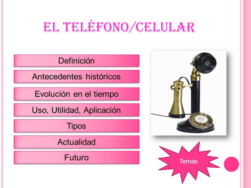 EL TELÉFONO/CELULAR Definición Antecedentes históricos