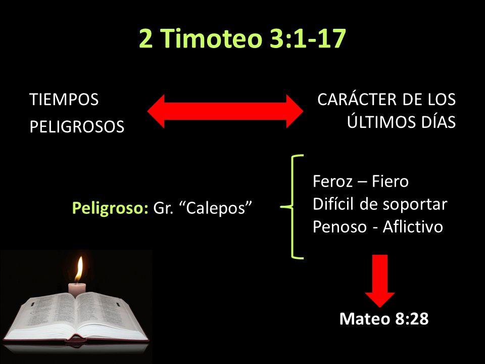 2 Timoteo 3:1-17 TIEMPOS PELIGROSOS CARÁCTER DE LOS ÚLTIMOS DÍAS