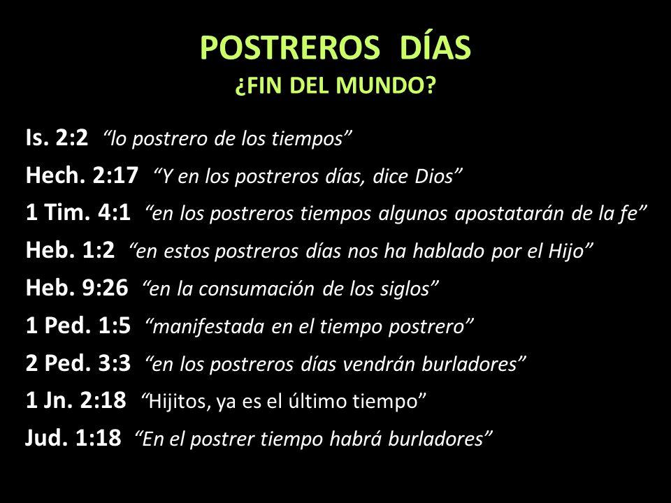 POSTREROS DÍAS ¿FIN DEL MUNDO