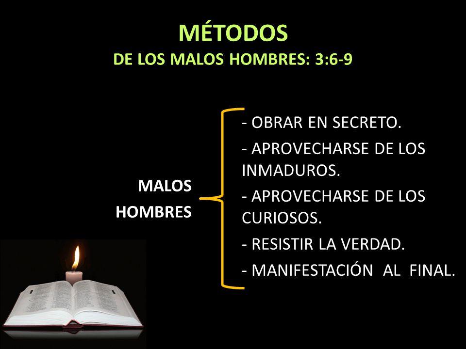 MÉTODOS DE LOS MALOS HOMBRES: 3:6-9