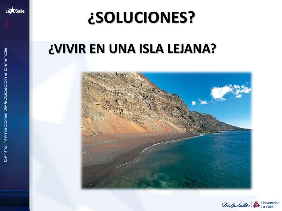 ¿SOLUCIONES ¿VIVIR EN UNA ISLA LEJANA