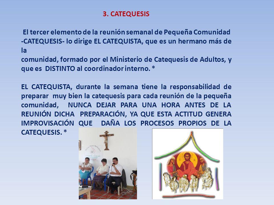 3. CATEQUESIS El tercer elemento de la reunión semanal de Pequeña Comunidad. -CATEQUESIS- lo dirige EL CATEQUISTA, que es un hermano más de la.