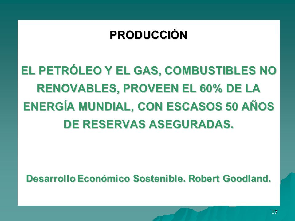 PRODUCCIÓN EL PETRÓLEO Y EL GAS, COMBUSTIBLES NO RENOVABLES, PROVEEN EL 60% DE LA ENERGÍA MUNDIAL, CON ESCASOS 50 AÑOS DE RESERVAS ASEGURADAS.