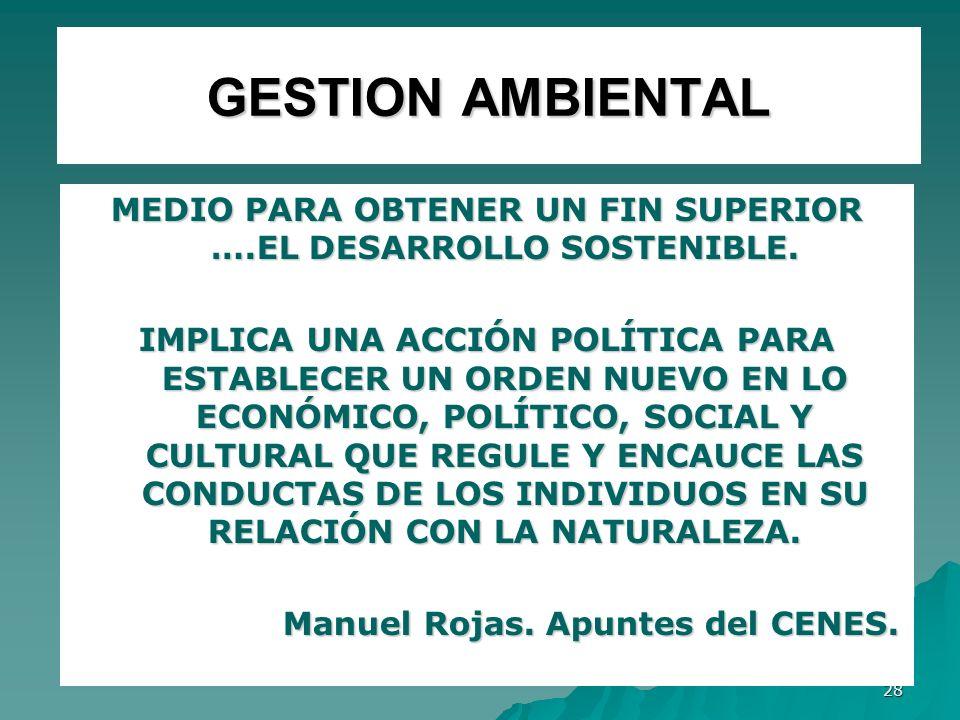 GESTION AMBIENTAL MEDIO PARA OBTENER UN FIN SUPERIOR ….EL DESARROLLO SOSTENIBLE.