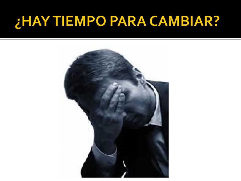 ¿HAY TIEMPO PARA CAMBIAR
