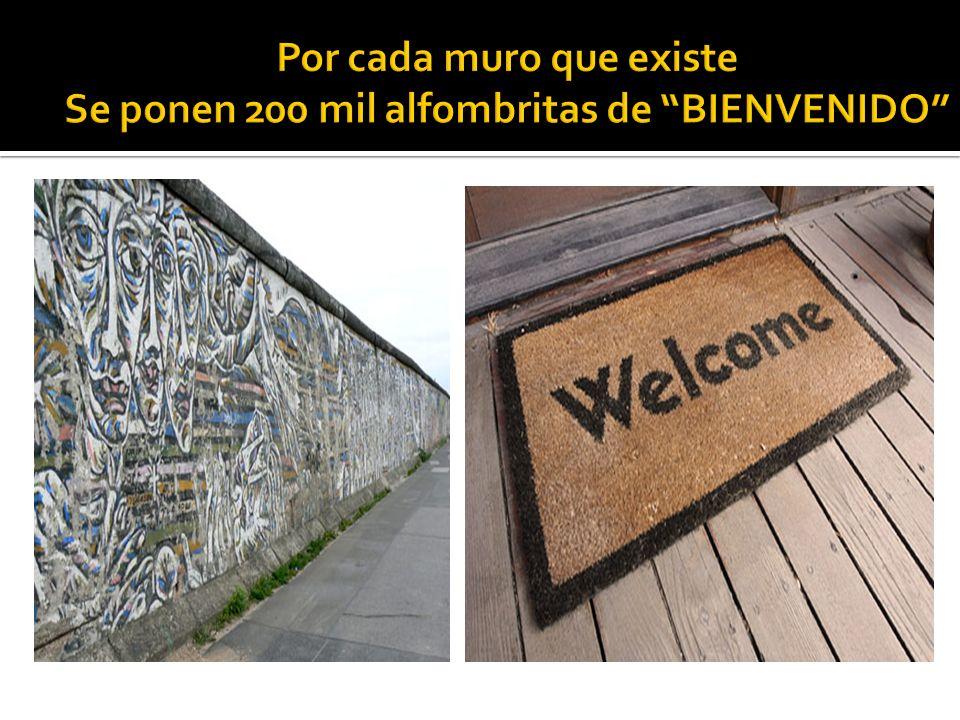 Por cada muro que existe Se ponen 200 mil alfombritas de BIENVENIDO