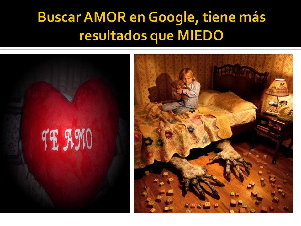 Buscar AMOR en Google, tiene más resultados que MIEDO