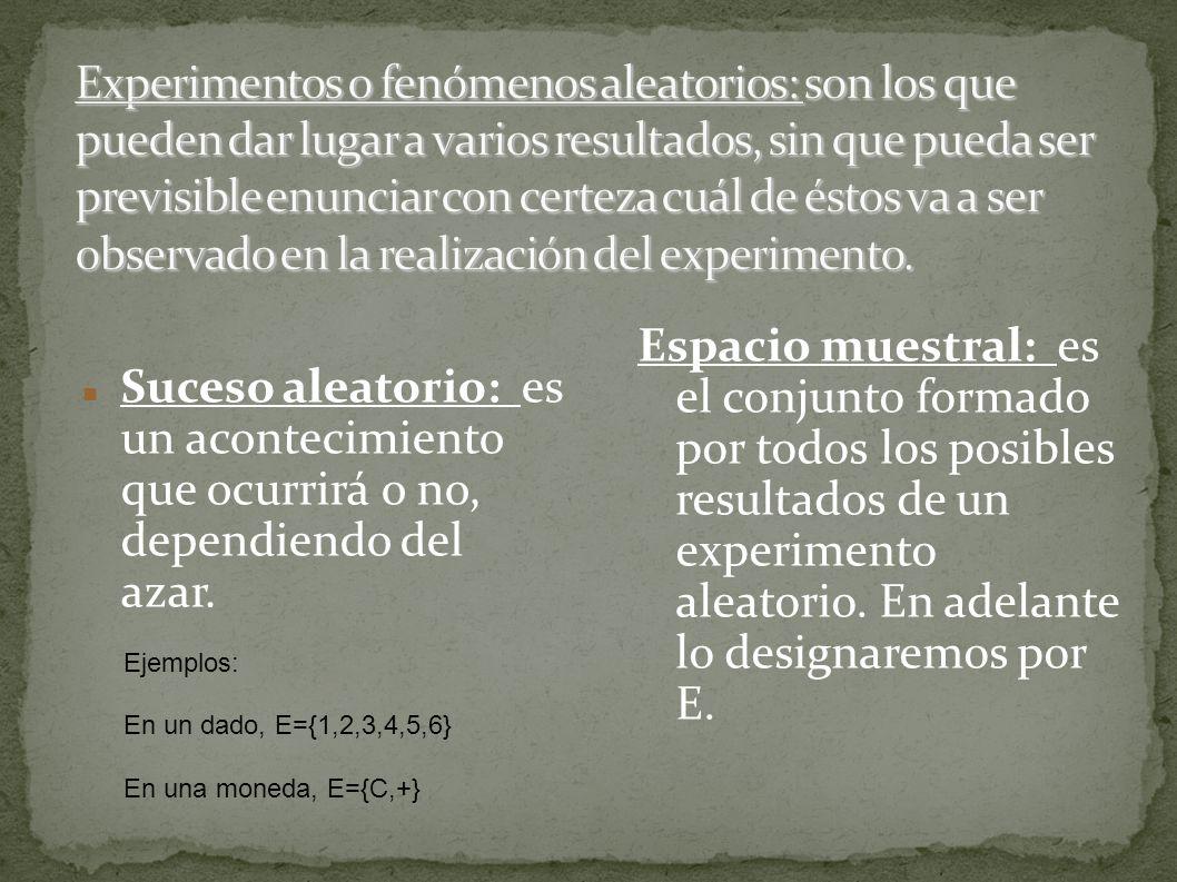 Experimentos o fenómenos aleatorios: son los que pueden dar lugar a varios resultados, sin que pueda ser previsible enunciar con certeza cuál de éstos va a ser observado en la realización del experimento.