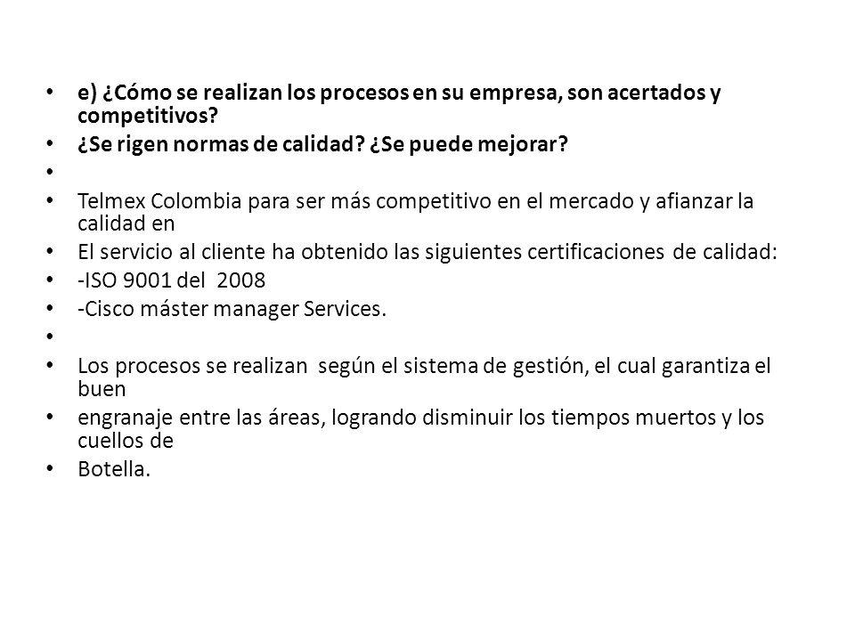 e) ¿Cómo se realizan los procesos en su empresa, son acertados y competitivos