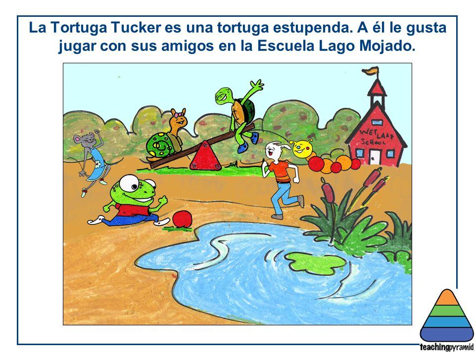 Teaching Pyramid Updated June 2012. La Tortuga Tucker es una tortuga estupenda. A él le gusta jugar con sus amigos en la Escuela Lago Mojado.