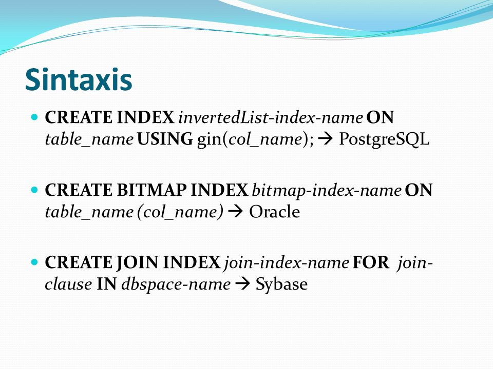 Sintaxis CREATE INDEX invertedList-index-name ON table_name USING gin(col_name);  PostgreSQL.