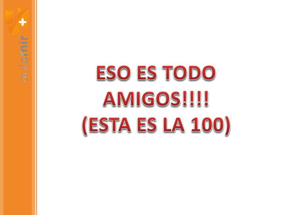 ESO ES TODO AMIGOS!!!! (ESTA ES LA 100)