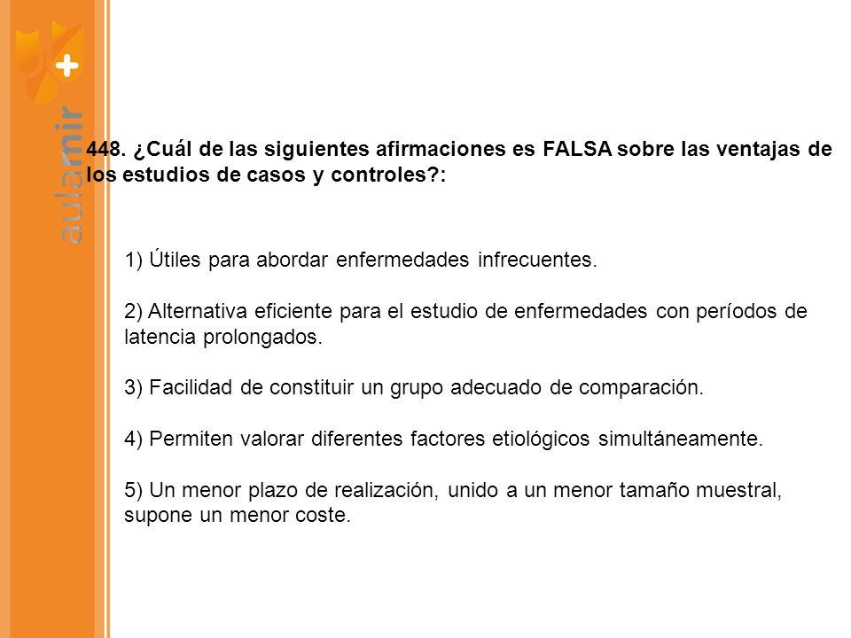 448. ¿Cuál de las siguientes afirmaciones es FALSA sobre las ventajas de los estudios de casos y controles :