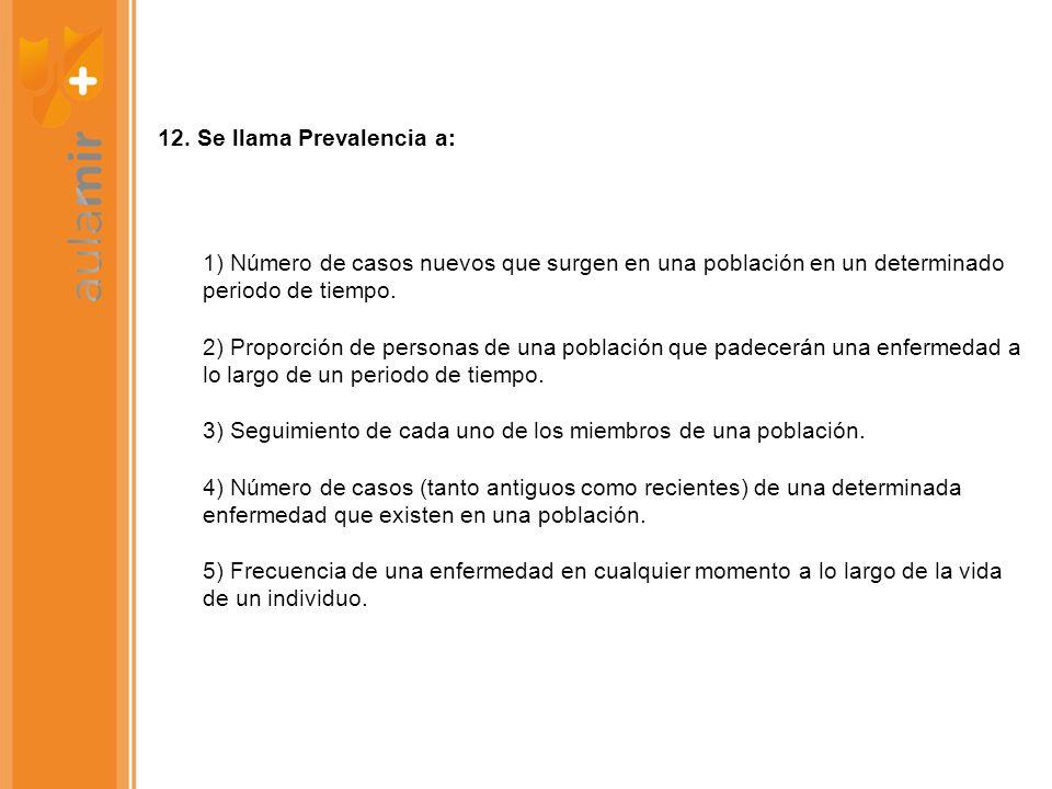 12. Se llama Prevalencia a:
