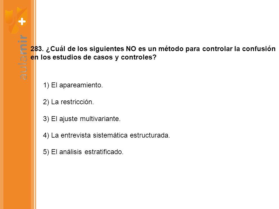 283. ¿Cuál de los siguientes NO es un método para controlar la confusión en los estudios de casos y controles