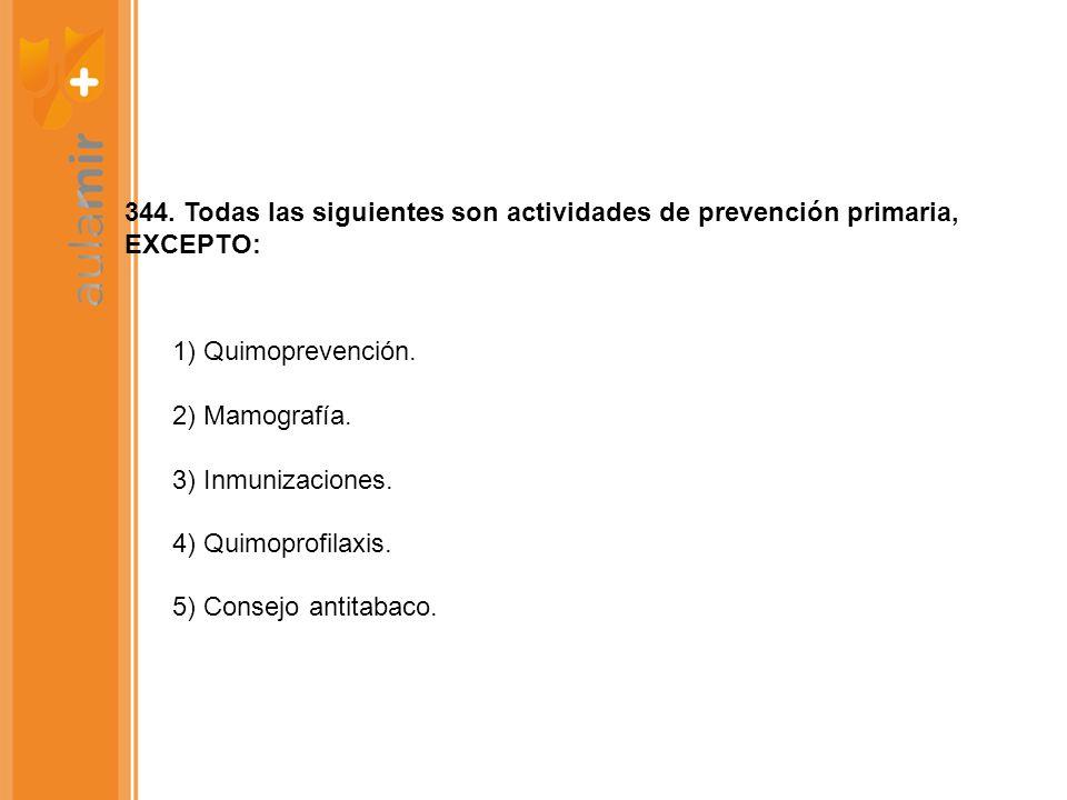 344. Todas las siguientes son actividades de prevención primaria, EXCEPTO: