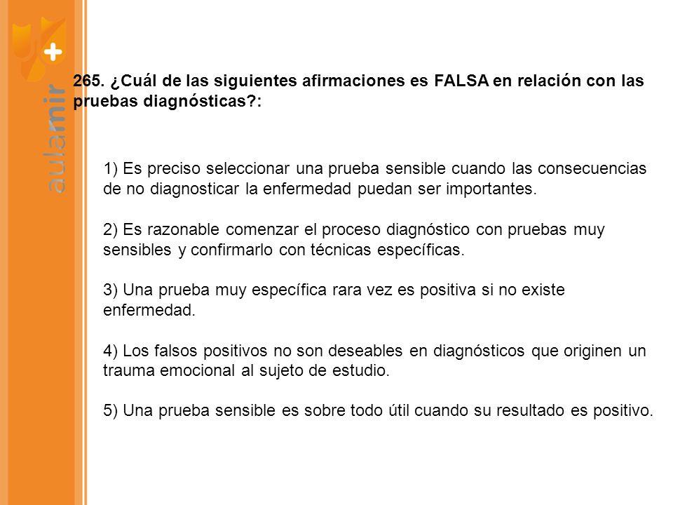 265. ¿Cuál de las siguientes afirmaciones es FALSA en relación con las pruebas diagnósticas :