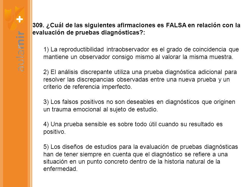 309. ¿Cuál de las siguientes afirmaciones es FALSA en relación con la evaluación de pruebas diagnósticas :