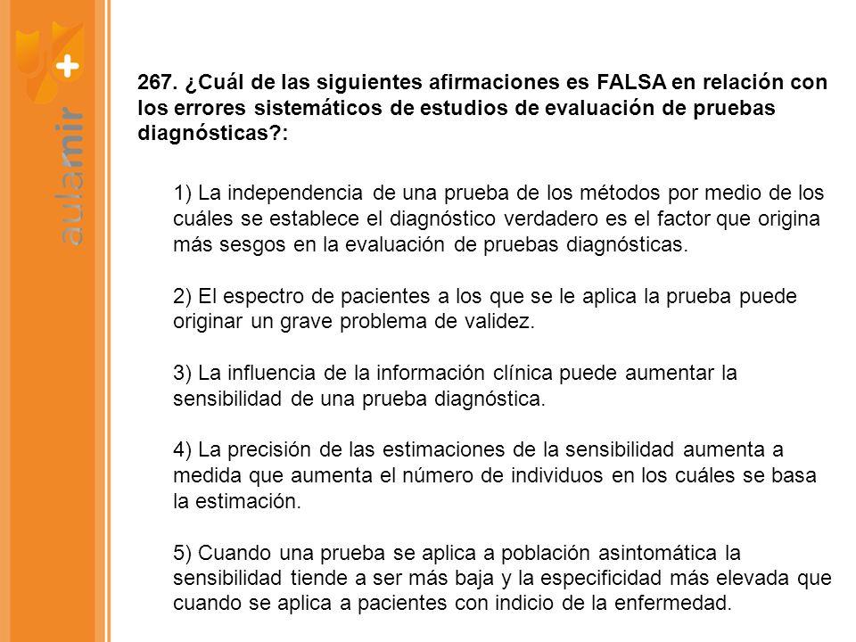 267. ¿Cuál de las siguientes afirmaciones es FALSA en relación con los errores sistemáticos de estudios de evaluación de pruebas diagnósticas :