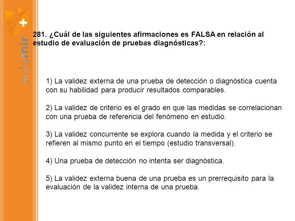 281. ¿Cuál de las siguientes afirmaciones es FALSA en relación al estudio de evaluación de pruebas diagnósticas :