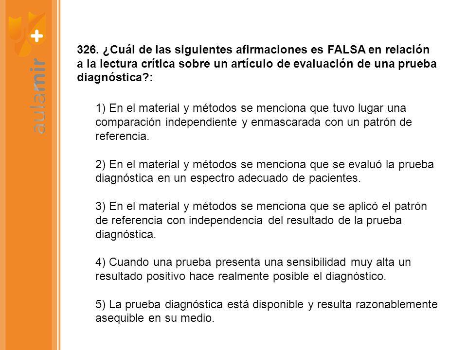 326. ¿Cuál de las siguientes afirmaciones es FALSA en relación a la lectura crítica sobre un artículo de evaluación de una prueba diagnóstica :