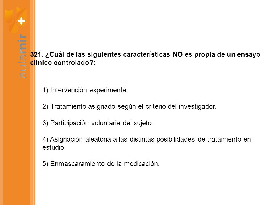 321. ¿Cuál de las siguientes características NO es propia de un ensayo clínico controlado :