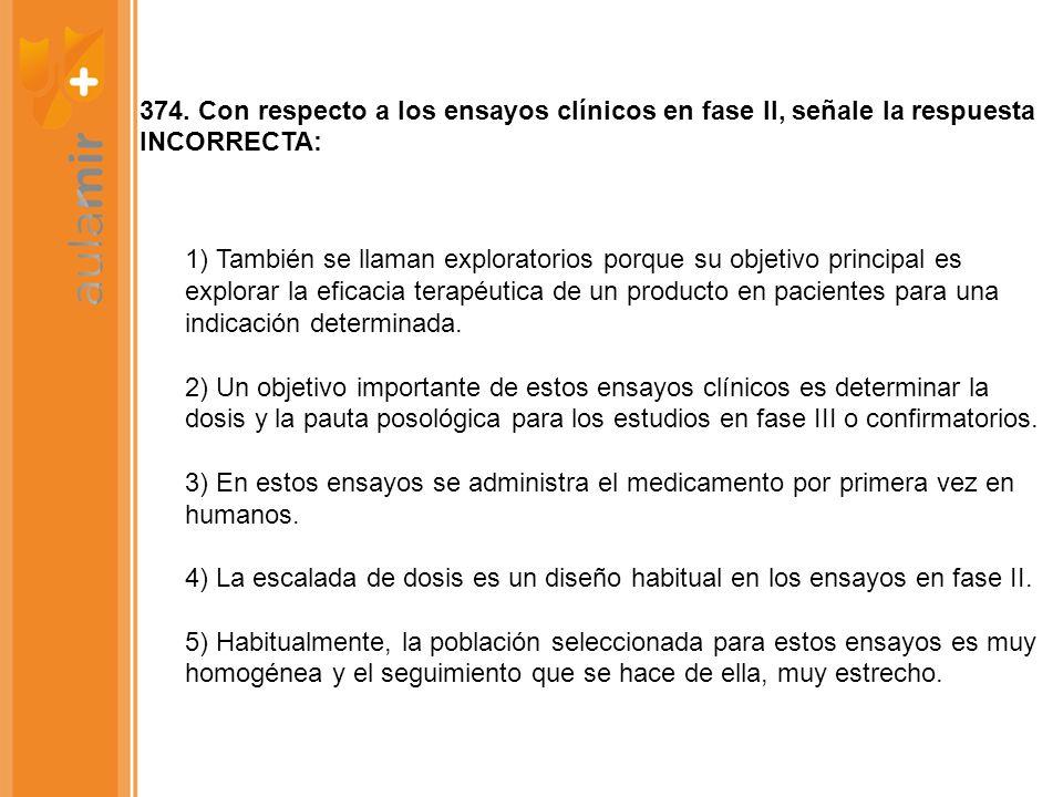 374. Con respecto a los ensayos clínicos en fase II, señale la respuesta INCORRECTA: