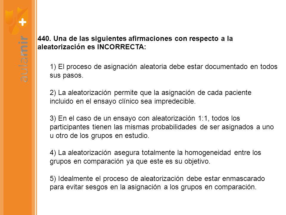 440. Una de las siguientes afirmaciones con respecto a la aleatorización es INCORRECTA: