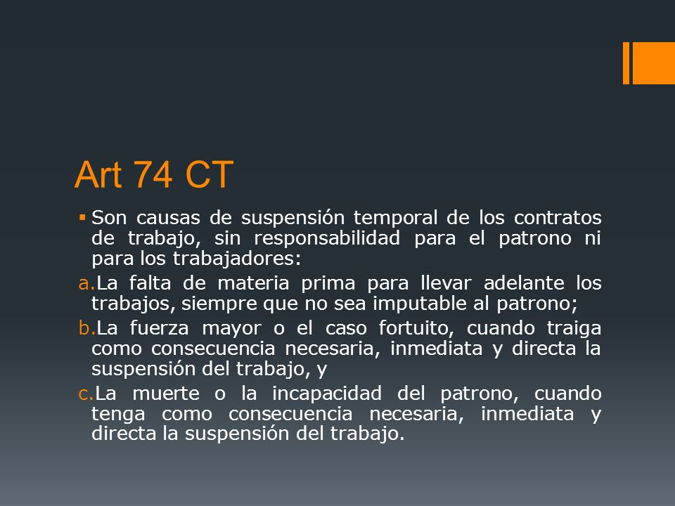 Art 74 CT Son causas de suspensión temporal de los contratos de trabajo, sin responsabilidad para el patrono ni para los trabajadores:
