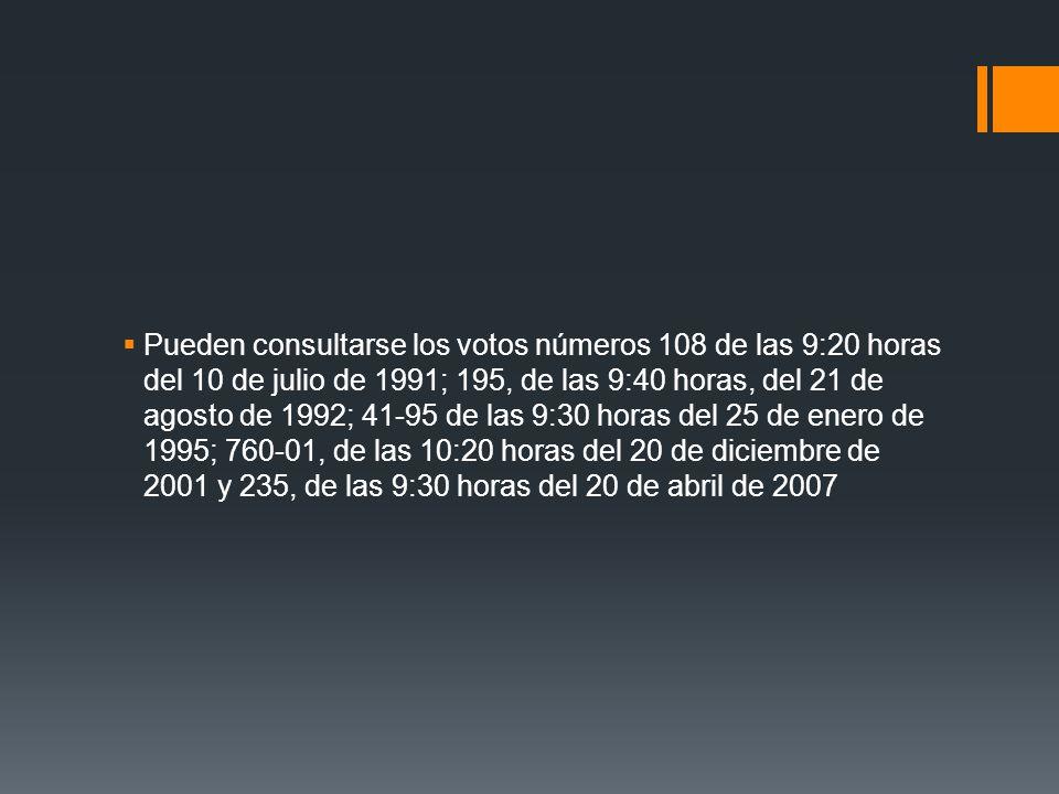 Pueden consultarse los votos números 108 de las 9:20 horas del 10 de julio de 1991; 195, de las 9:40 horas, del 21 de agosto de 1992; 41-95 de las 9:30 horas del 25 de enero de 1995; 760-01, de las 10:20 horas del 20 de diciembre de 2001 y 235, de las 9:30 horas del 20 de abril de 2007