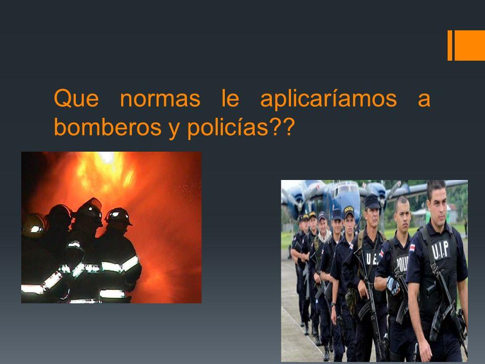 Que normas le aplicaríamos a bomberos y policías